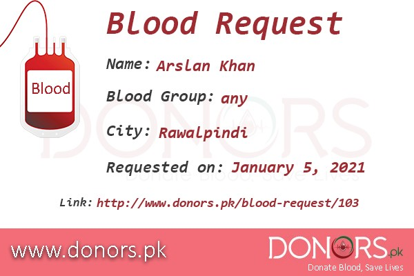 any blood is required in Rawalpindi blood request by Arslan Khan