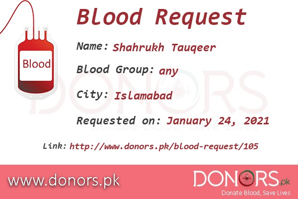 any blood is required in Islamabad blood request by Shahrukh Tauqeer