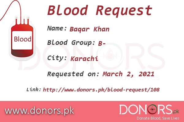 B- blood is required in Karachi blood request by Baqar Khan