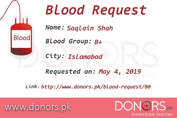 B+ blood is required in Islamabad blood request by Saqlain Shah